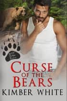 Curse of the Bears ebook by Kimber White