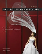 The Best of Wedding Photojournalism: Techniques and Images for Professional Digital Photographers, 2nd Ed ebook by Hurter, Bill