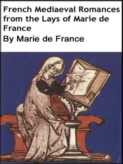 French Mediaeval Romances From the Lays of Marie de France ebook by Marie de France