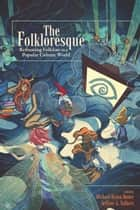 The Folkloresque ebook by Michael Dylan Foster,Jeffrey A. Tolbert