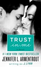 Trust in Me - A Novel ebook by J. Lynn