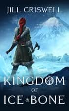 Kingdom of Ice and Bone ebook by Jill Criswell
