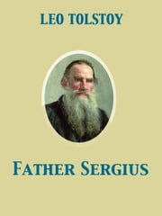 Father Sergius ebook by Aylmer Maude,Louise Shanks Maude,Leo graf Tolstoy