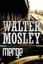 Merge - A Novel from Crosstown to Oblivion ebook by Walter Mosley