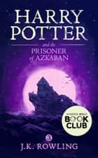 Harry Potter and the Prisoner of Azkaban ebook by J.K. Rowling