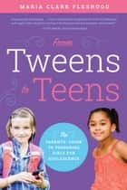 From Tweens to Teens - The Parents' Guide to Preparing Girls for Adolescence eBook by Maria Clark  Fleshood