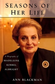 Seasons of Her Life - A Biography of Madeleine Korbel Albright ebook by Ann Blackman