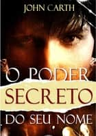 O Poder Secreto Do Seu Nome ebook by John Carth