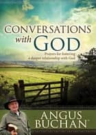 Conversations with God (eBook) - Prayers for fostering a deeper relationship with God ebook by Angus Buchan