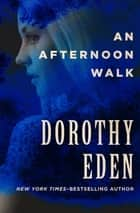 An Afternoon Walk ebook by Dorothy Eden