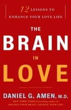 The Brain in Love ebook by Daniel G. Amen, M.D.