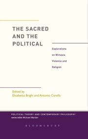 The Sacred and the Political - Explorations on Mimesis, Violence and Religion ebook by Dr. Elisabetta Brighi,Dr. Antonio Cerella