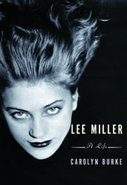 Lee Miller - A Life ebook by Carolyn Burke