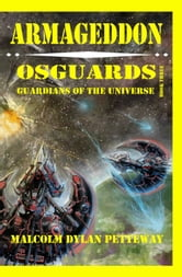 Armageddon: Osguards: Guardians of the Universe ebook by Malcolm Petteway