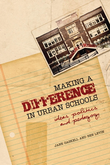 Making a Difference in Urban Schools - Ideas, Politics, and Pedagogy ebook by Jane Gaskell,Benjamin Levin