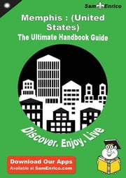 Ultimate Handbook Guide to Memphis : (United States) Travel Guide - Ultimate Handbook Guide to Memphis : (United States) Travel Guide ebook by Tresa Fraser