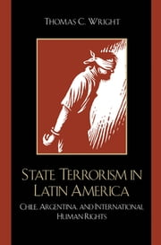 State Terrorism in Latin America - Chile, Argentina, and International Human Rights ebook by Thomas C. Wright