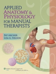 Applied Anatomy & Physiology for Manual Therapists ebook by Pat Archer,Lisa A. Nelson