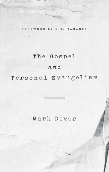 The Gospel and Personal Evangelism (Foreword by C. J. Mahaney) ebook by Mark Dever