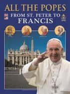 All the Popes - From St. Peter to Francis ebook by Lozzi Roma