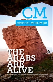 Critical Muslim 1 - The Arabs are Alive ebook by Ziauddin Sardar,Robin Yassin-Kassab