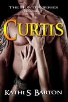 Curtis (The Hunter Series #2) ebook by Kathi S Barton