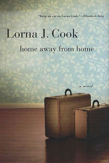 Home Away from Home - A Novel ebook by Lorna J. Cook