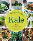 Kale: The Everyday Superfood - 150 Nutritious Recipes to Delight Every Kind of Eater ebook by Sonoma Press