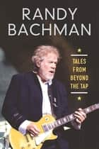 Tales From Beyond The Tap ebook by Randy Bachman