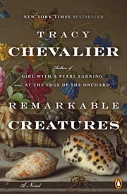 Remarkable Creatures: A Novel - A Novel ebook by Tracy Chevalier