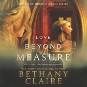 Love Beyond Measure - A Scottish Time Travel Romance audiobook by Bethany Claire