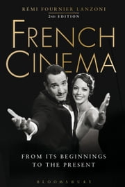 French Cinema - From Its Beginnings to the Present ebook by Rémi Fournier Lanzoni
