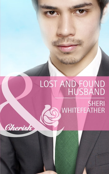 Lost and Found Husband (Mills & Boon Cherish) (Family Renewal, Book 2) ebook by Sheri WhiteFeather