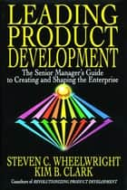 Leading Product Development ebook by Steven C. Wheelwright