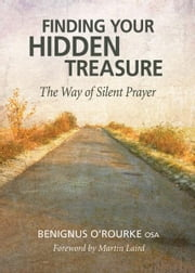 Finding Your Hidden Treasure ebook by O'Rourke, Benignus