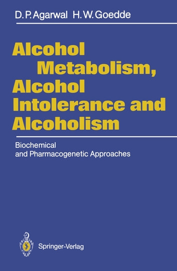 Alcohol Metabolism, Alcohol Intolerance, and Alcoholism - Biochemical and Pharmacogenetic Approaches ebook by Dharam P. Agarwal,H. Werner Goedde