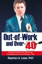 Out-of-Work and Over-40 ebook by PhD Stephen Laser