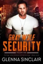 Gray Wolf Security - Gray Wolf Security, #1 ebook by Glenna Sinclair