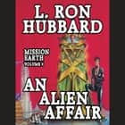 An Alien Affair - Mission Earth Volume 4 audiobook by L. Ron Hubbard