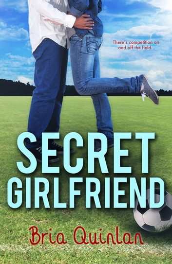 Secret Girlfriend ebook by Bria Quinlan