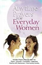 Anytime Prayers for Everyday Women ebook by No Author