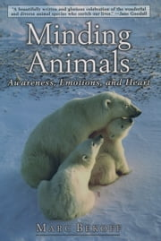 Minding Animals: Awareness, Emotions, and Heart ebook by Marc Bekoff,Jane Goodall