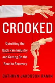 Crooked - Outwitting the Back Pain Industry and Getting on the Road to Recovery ebook by Kobo.Web.Store.Products.Fields.ContributorFieldViewModel