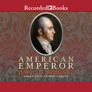 American Emperor - Aaron Burr's Challenge to Jefferson's America audiobook by David O. Stewart