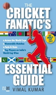 The Cricket Fanatic's Essential Guide ebook by Vimal Kumar