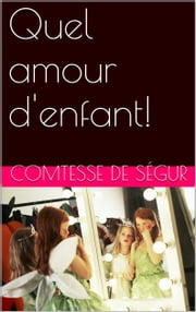 Quel amour d'enfant! ebook by Comtesse de Ségur