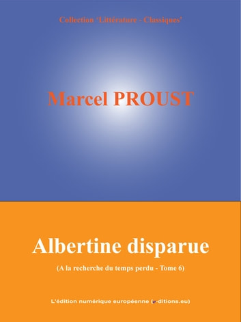 Albertine Disparue - A la recherche du temps perdu - Tome 6 ebook by Marcel Proust