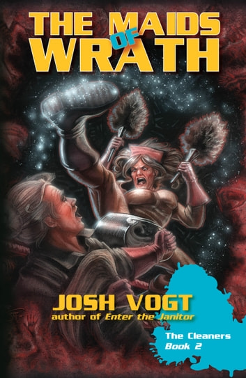 The Maids of Wrath - The Cleaners Book 2 ebook by Josh Vogt