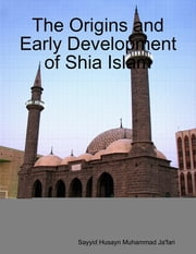 The Origins and Early Development of Shia Islam ebook by Sayyid Husayn Muhammad Ja'fari