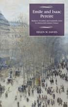 Emile and Isaac Pereire - Bankers, Socialists and Sephardic Jews in nineteenth-century France ebook by Helen M. Davies, Maire Cross, David Hopkin